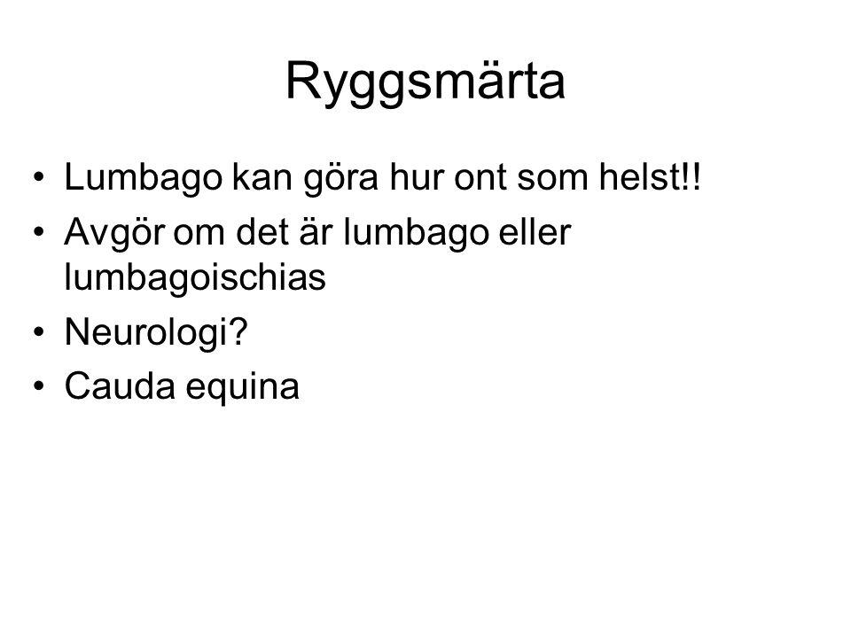 Ryggsmärta •Lumbago kan göra hur ont som helst!! •Avgör om det är lumbago eller lumbagoischias •Neurologi? •Cauda equina