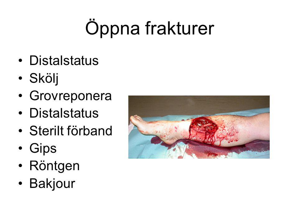 Öppna frakturer •Distalstatus •Skölj •Grovreponera •Distalstatus •Sterilt förband •Gips •Röntgen •Bakjour