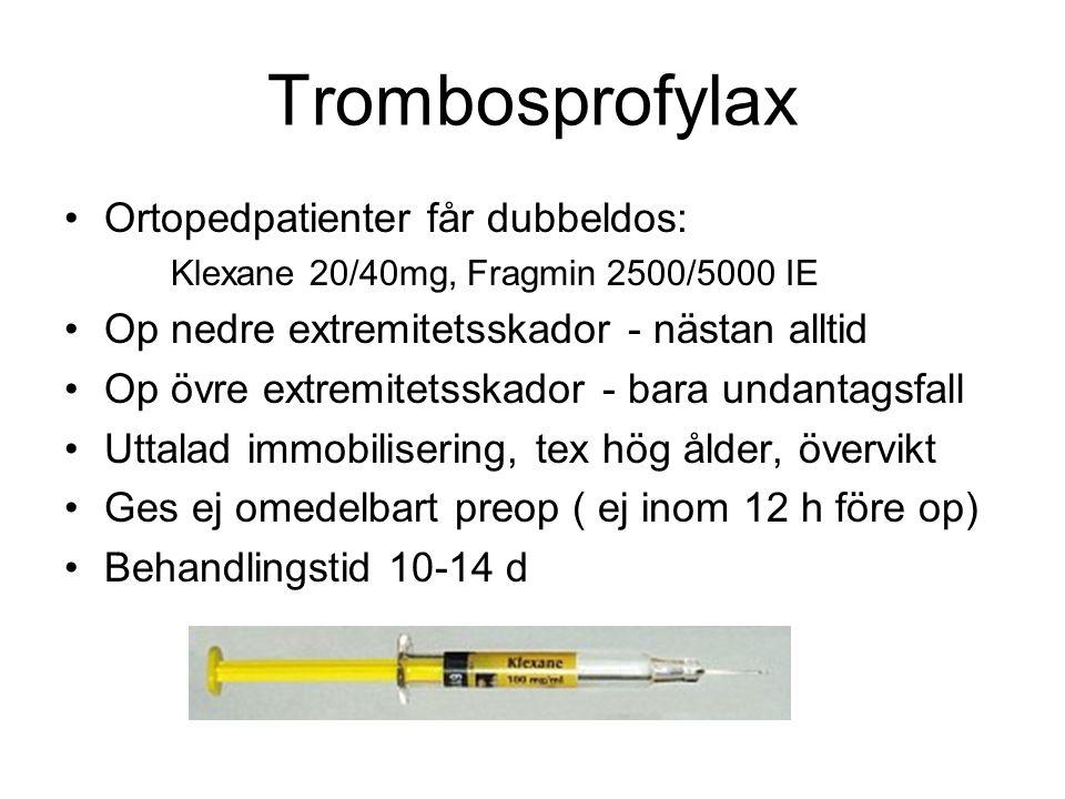 Trombosprofylax •Ortopedpatienter får dubbeldos: Klexane 20/40mg, Fragmin 2500/5000 IE •Op nedre extremitetsskador - nästan alltid •Op övre extremitet
