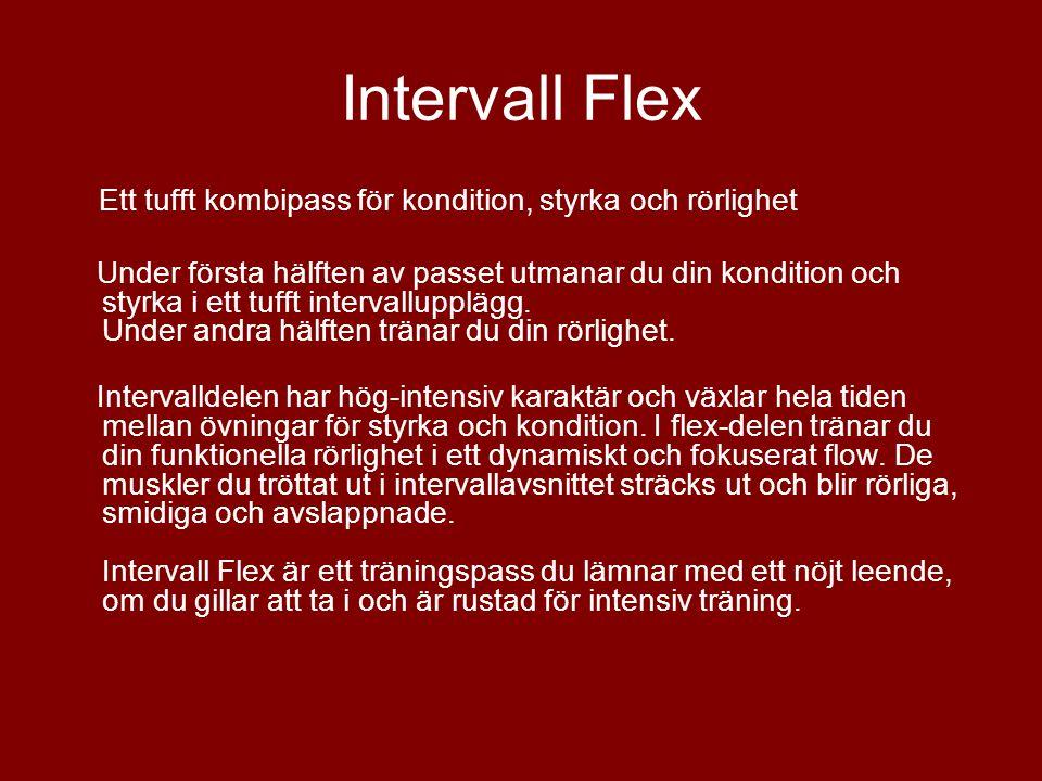 Intervall Flex Ett tufft kombipass för kondition, styrka och rörlighet Under första hälften av passet utmanar du din kondition och styrka i ett tufft