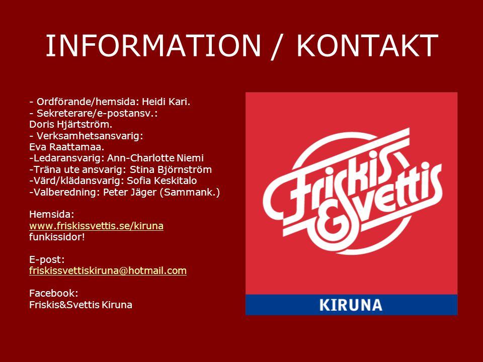 INFORMATION / KONTAKT - Ordförande/hemsida: Heidi Kari. - Sekreterare/e-postansv.: Doris Hjärtström. - Verksamhetsansvarig: Eva Raattamaa. -Ledaransva