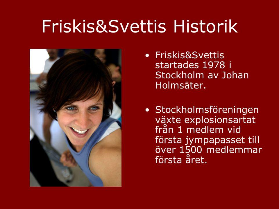 Friskis&Svettis Historik •Friskis&Svettis startades 1978 i Stockholm av Johan Holmsäter. •Stockholmsföreningen växte explosionsartat från 1 medlem vid