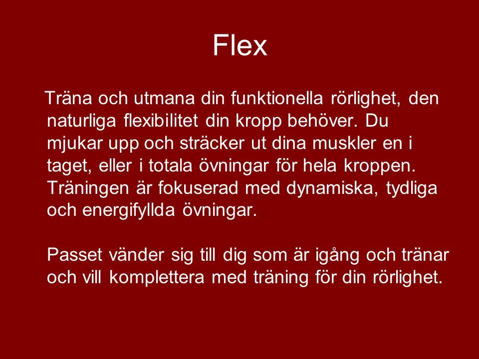 Flex Träna och utmana din funktionella rörlighet, den naturliga flexibilitet din kropp behöver. Du mjukar upp och sträcker ut dina muskler en i taget,
