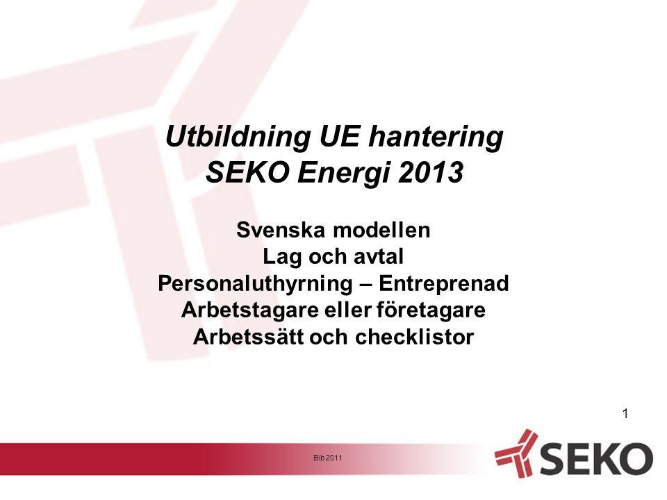 Bib 2011 1 Utbildning UE hantering SEKO Energi 2013 Svenska modellen Lag och avtal Personaluthyrning – Entreprenad Arbetstagare eller företagare Arbet