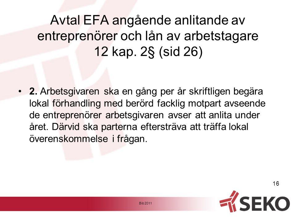 Avtal EFA angående anlitande av entreprenörer och lån av arbetstagare 12 kap. 2§ (sid 26) •2. Arbetsgivaren ska en gång per år skriftligen begära loka