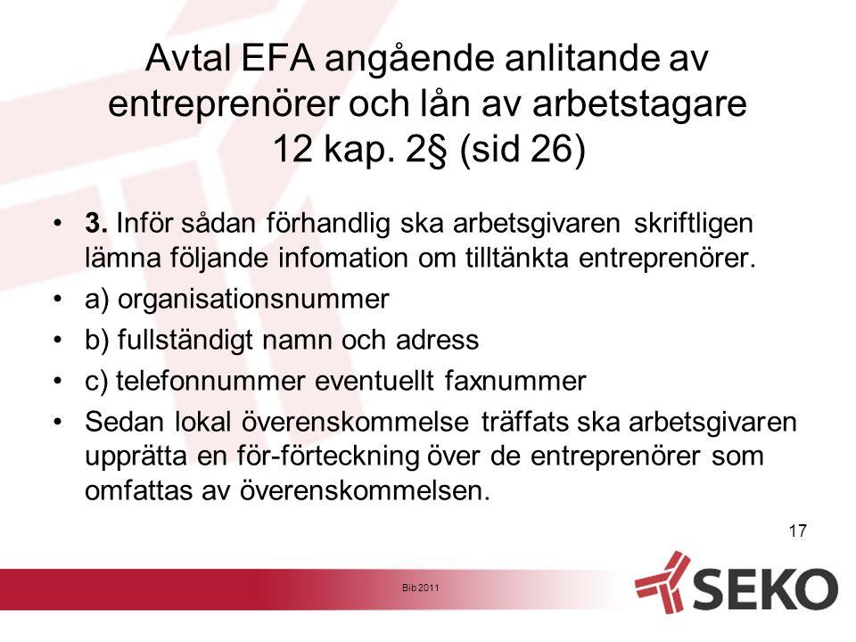 Avtal EFA angående anlitande av entreprenörer och lån av arbetstagare 12 kap. 2§ (sid 26) •3. Inför sådan förhandlig ska arbetsgivaren skriftligen läm