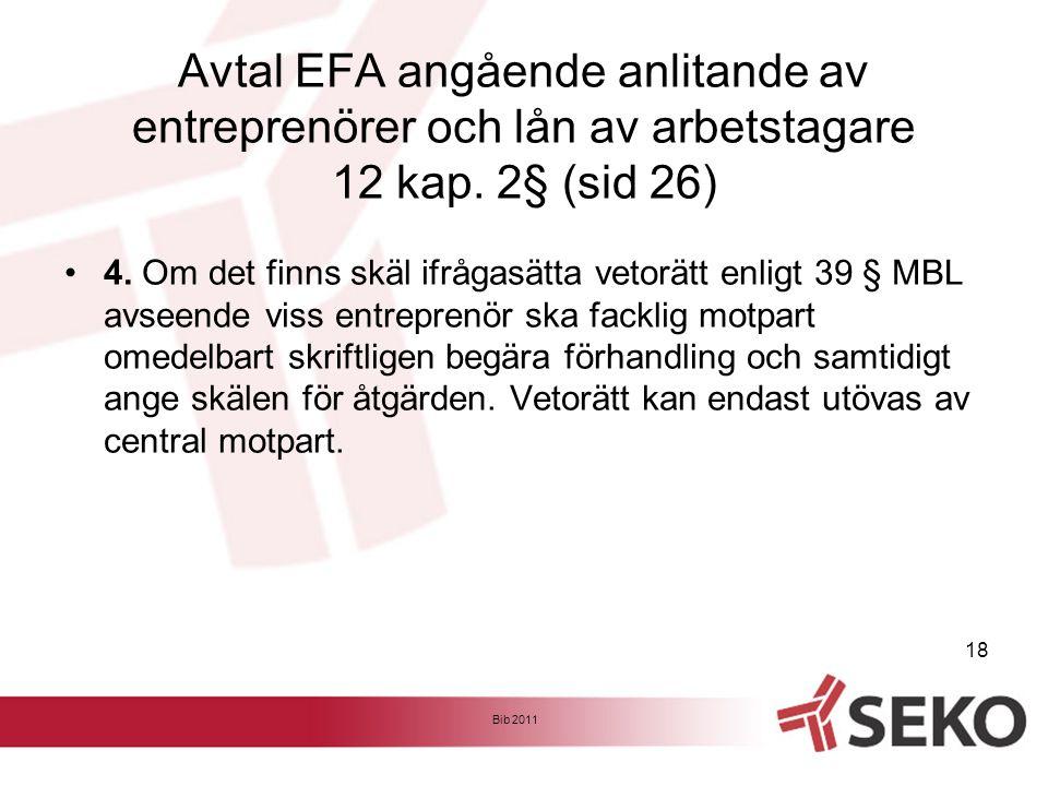 Avtal EFA angående anlitande av entreprenörer och lån av arbetstagare 12 kap. 2§ (sid 26) •4. Om det finns skäl ifrågasätta vetorätt enligt 39 § MBL a