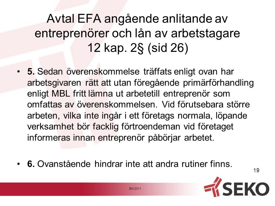Avtal EFA angående anlitande av entreprenörer och lån av arbetstagare 12 kap. 2§ (sid 26) •5. Sedan överenskommelse träffats enligt ovan har arbetsgiv