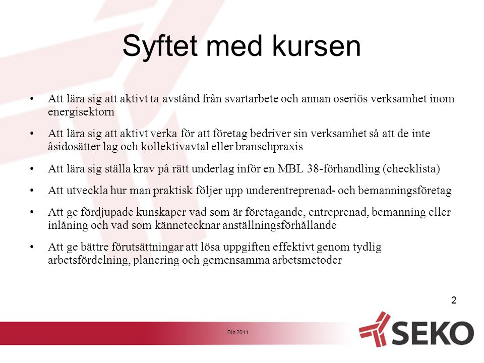 Vetorätt •Vetorätt kan inte användas för att; -styra valet mellan seriösa UE/Bemanningsförtag -prioritera arbete för egna medlemmar -utestänga seriösa företag -tvinga arbetsgivare utföra arbete i egen regi Bib 2011 13