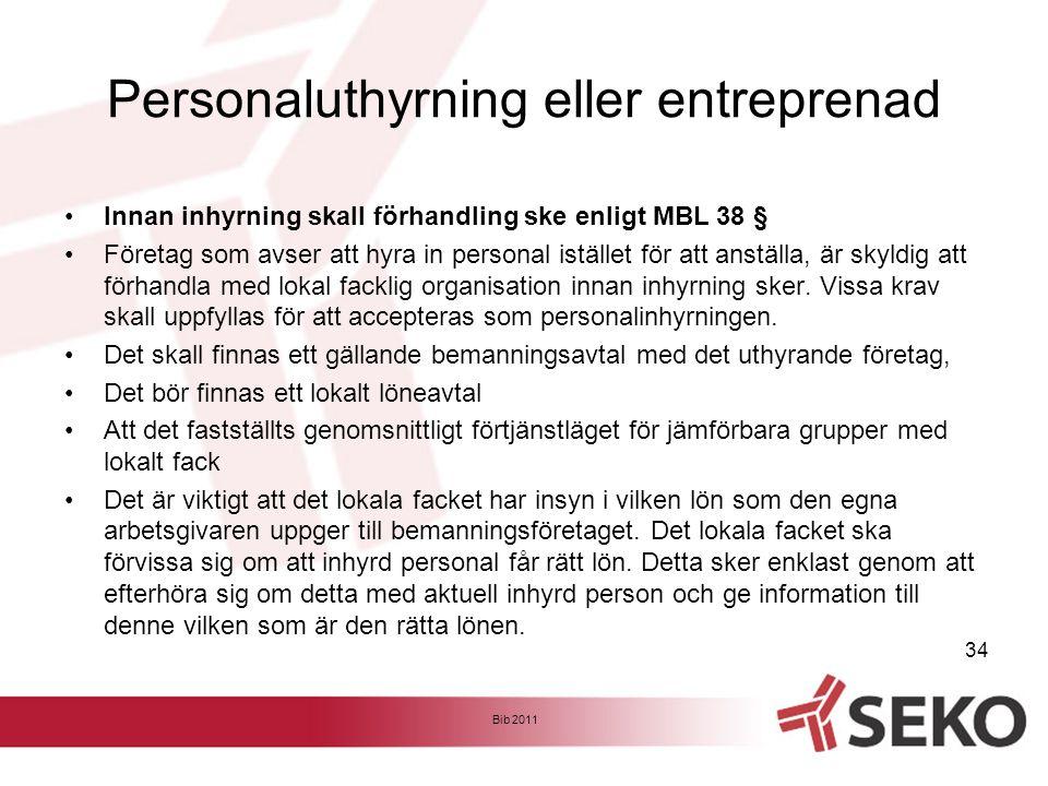 Personaluthyrning eller entreprenad •Innan inhyrning skall förhandling ske enligt MBL 38 § •Företag som avser att hyra in personal istället för att an