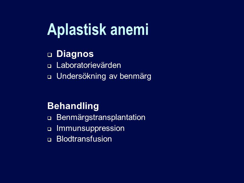  Diagnos  Laboratorievärden  Undersökning av benmärg Aplastisk anemi Behandling  Benmärgstransplantation  Immunsuppression  Blodtransfusion
