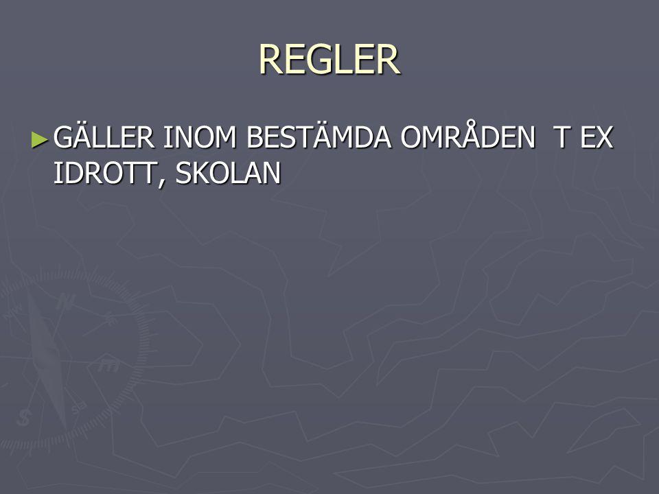 REGLER ► GÄLLER INOM BESTÄMDA OMRÅDEN T EX IDROTT, SKOLAN