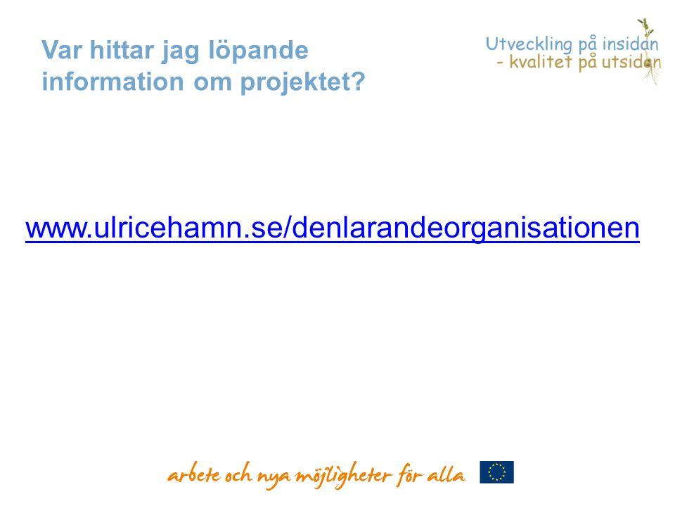 www.ulricehamn.se/denlarandeorganisationen Var hittar jag löpande information om projektet?