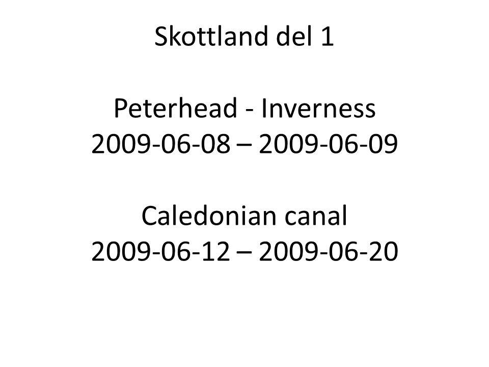 Skottland del 1 Peterhead - Inverness 2009-06-08 – 2009-06-09 Caledonian canal 2009-06-12 – 2009-06-20