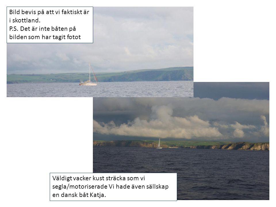 Bild bevis på att vi faktiskt är i skottland. P.S. Det är inte båten på bilden som har tagit fotot Väldigt vacker kust sträcka som vi segla/motorisera