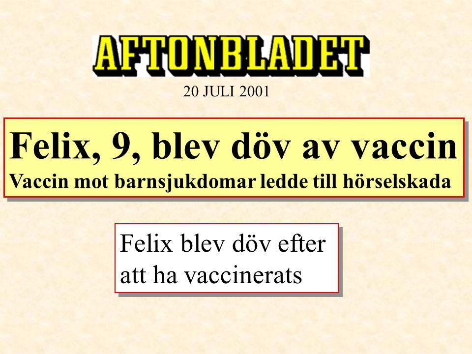 20 JULI 2001 Felix, 9, blev döv av vaccin Vaccin mot barnsjukdomar ledde till hörselskada Felix, 9, blev döv av vaccin Vaccin mot barnsjukdomar ledde
