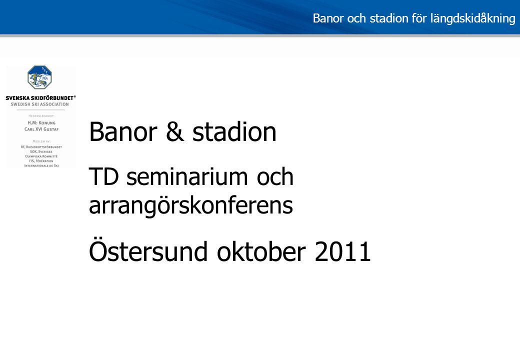 Banor och stadion för längdskidåkning Banor & stadion TD seminarium och arrangörskonferens Östersund oktober 2011