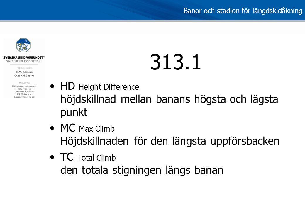 Banor och stadion för längdskidåkning 313.1 •HD Height Difference höjdskillnad mellan banans högsta och lägsta punkt •MC Max Climb Höjdskillnaden för