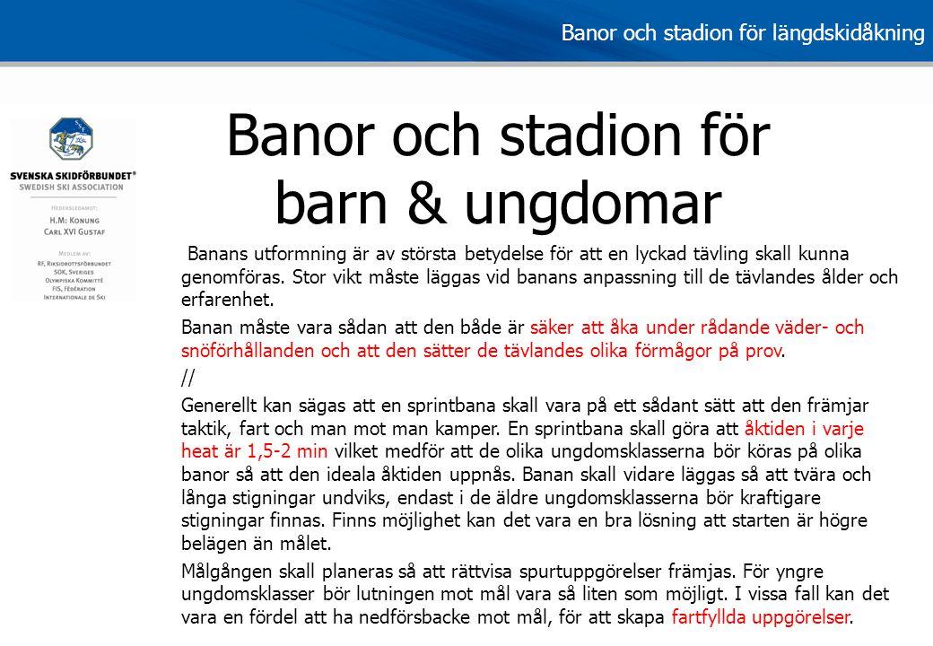 Banor och stadion för längdskidåkning Banor och stadion för barn & ungdomar Banans utformning är av största betydelse för att en lyckad tävling skall