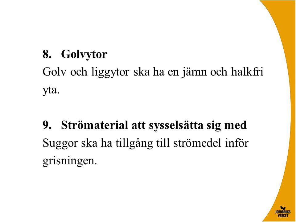 8.Golvytor Golv och liggytor ska ha en jämn och halkfri yta.
