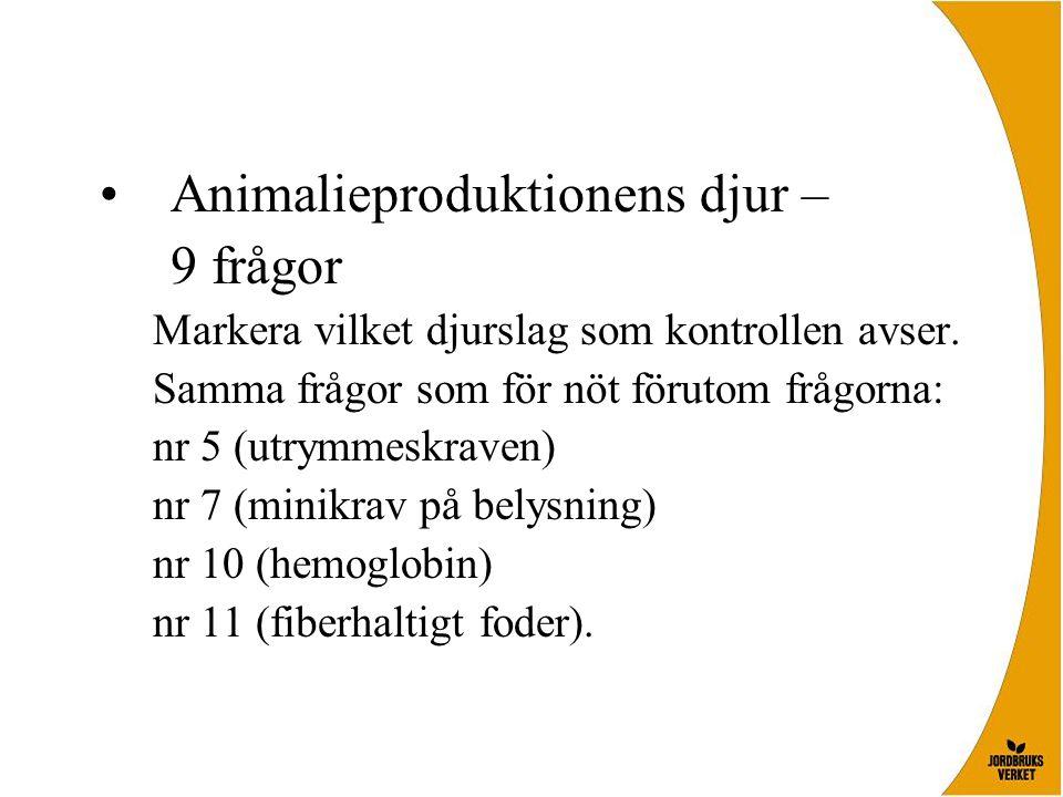 •Animalieproduktionens djur – 9 frågor Markera vilket djurslag som kontrollen avser.