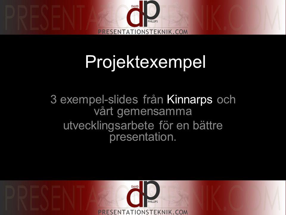 Projektexempel 3 exempel-slides från Kinnarps och vårt gemensamma utvecklingsarbete för en bättre presentation.