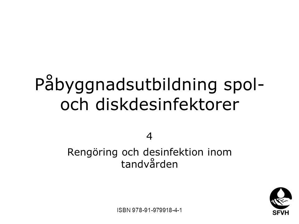 SODA februari 2009 Påbyggnadsutbildning spol- och diskdesinfektorer 4 Rengöring och desinfektion inom tandvården ISBN 978-91-979918-4-1