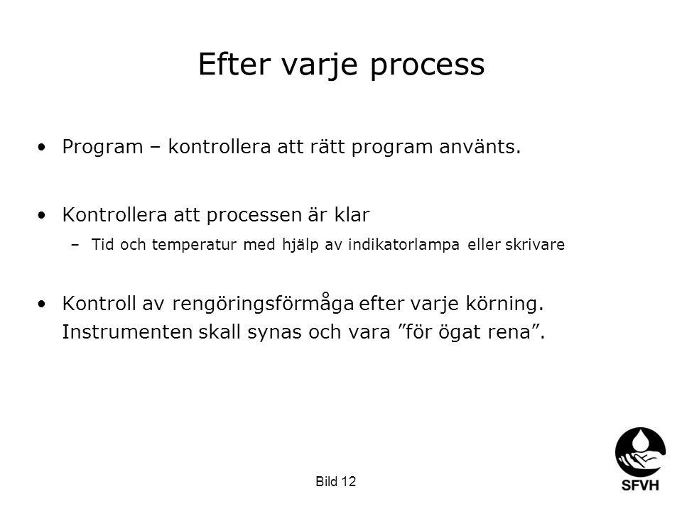 SODA februari 2009 Efter varje process •Program – kontrollera att rätt program använts. •Kontrollera att processen är klar –Tid och temperatur med hjä