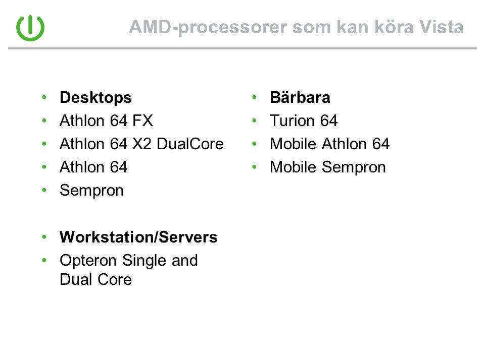 AMD-processorer som kan köra Vista •Desktops •Athlon 64 FX •Athlon 64 X2 DualCore •Athlon 64 •Sempron •Workstation/Servers •Opteron Single and Dual Core •Bärbara •Turion 64 •Mobile Athlon 64 •Mobile Sempron