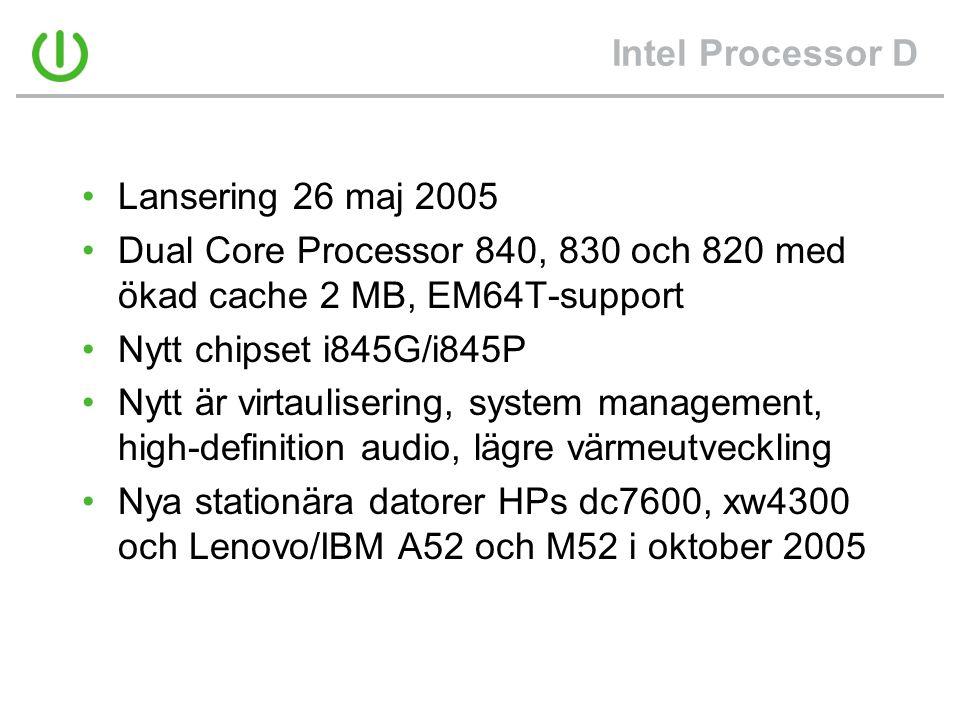 Intel Processor D •Lansering 26 maj 2005 •Dual Core Processor 840, 830 och 820 med ökad cache 2 MB, EM64T-support •Nytt chipset i845G/i845P •Nytt är v