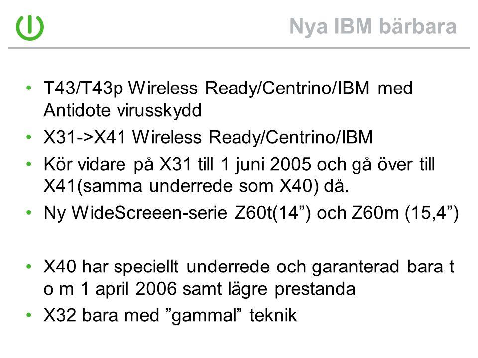 Nya IBM bärbara •T43/T43p Wireless Ready/Centrino/IBM med Antidote virusskydd •X31->X41 Wireless Ready/Centrino/IBM •Kör vidare på X31 till 1 juni 2005 och gå över till X41(samma underrede som X40) då.