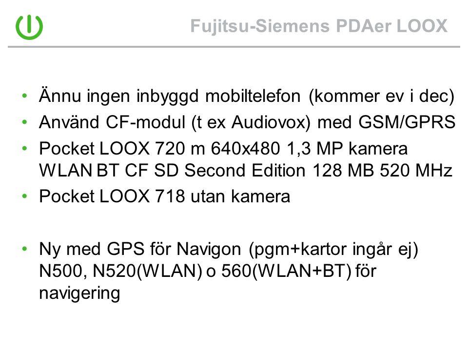 Fujitsu-Siemens PDAer LOOX •Ännu ingen inbyggd mobiltelefon (kommer ev i dec) •Använd CF-modul (t ex Audiovox) med GSM/GPRS •Pocket LOOX 720 m 640x480 1,3 MP kamera WLAN BT CF SD Second Edition 128 MB 520 MHz •Pocket LOOX 718 utan kamera •Ny med GPS för Navigon (pgm+kartor ingår ej) N500, N520(WLAN) o 560(WLAN+BT) för navigering