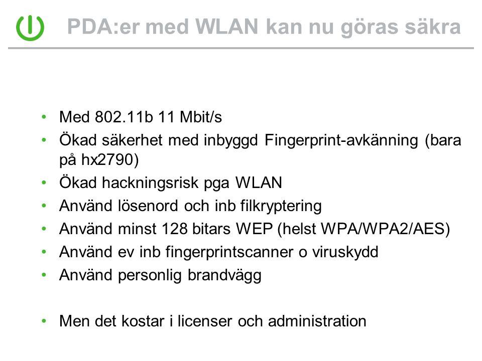 PDA:er med WLAN kan nu göras säkra •Med 802.11b 11 Mbit/s •Ökad säkerhet med inbyggd Fingerprint-avkänning (bara på hx2790) •Ökad hackningsrisk pga WLAN •Använd lösenord och inb filkryptering •Använd minst 128 bitars WEP (helst WPA/WPA2/AES) •Använd ev inb fingerprintscanner o viruskydd •Använd personlig brandvägg •Men det kostar i licenser och administration
