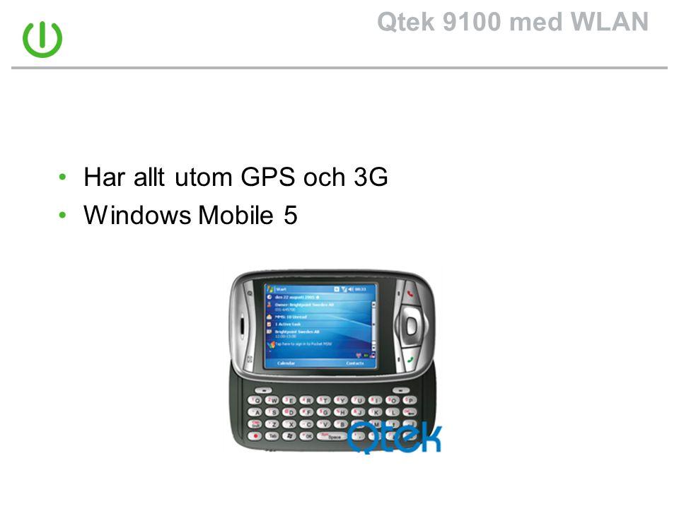 Qtek 9100 med WLAN •Har allt utom GPS och 3G •Windows Mobile 5