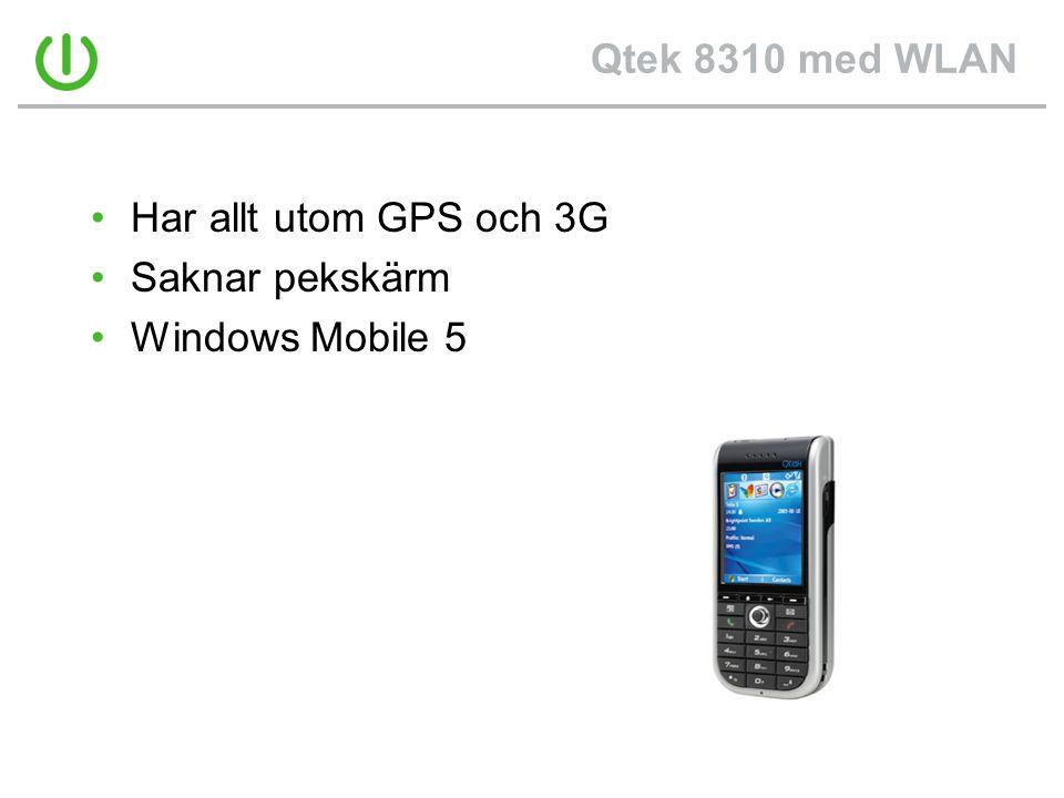 Qtek 8310 med WLAN •Har allt utom GPS och 3G •Saknar pekskärm •Windows Mobile 5