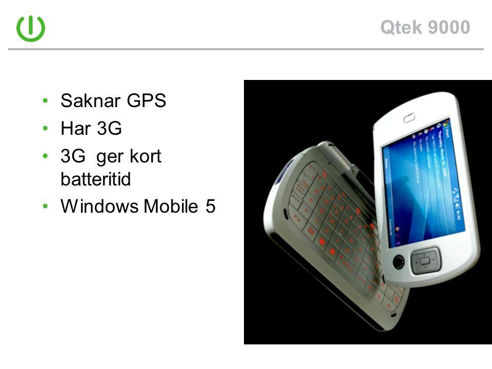 Qtek 9000 •Saknar GPS •Har 3G •3G ger kort batteritid •Windows Mobile 5