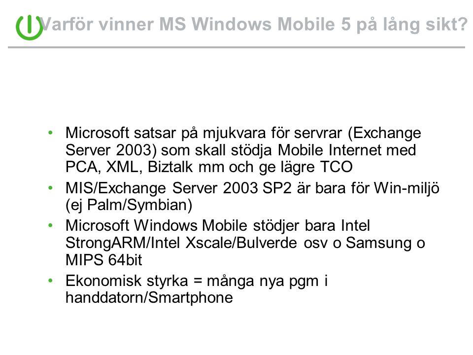 Varför vinner MS Windows Mobile 5 på lång sikt? •Microsoft satsar på mjukvara för servrar (Exchange Server 2003) som skall stödja Mobile Internet med