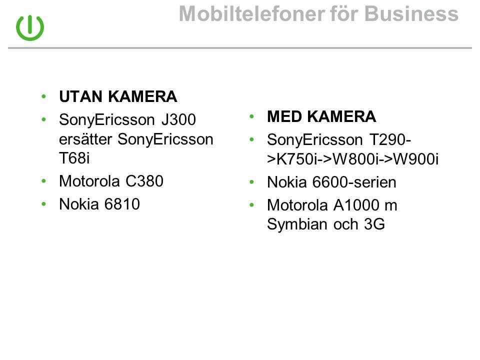 Mobiltelefoner för Business •UTAN KAMERA •SonyEricsson J300 ersätter SonyEricsson T68i •Motorola C380 •Nokia 6810 •MED KAMERA •SonyEricsson T290- >K750i->W800i->W900i •Nokia 6600-serien •Motorola A1000 m Symbian och 3G
