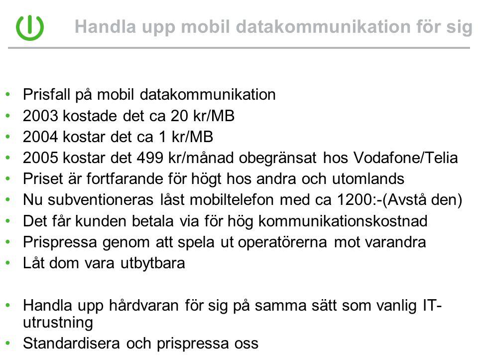 Handla upp mobil datakommunikation för sig •Prisfall på mobil datakommunikation •2003 kostade det ca 20 kr/MB •2004 kostar det ca 1 kr/MB •2005 kostar