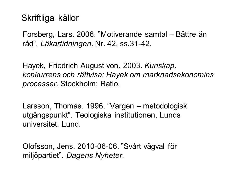 """Skriftliga källor Forsberg, Lars. 2006. """"Motiverande samtal – Bättre än råd"""". Läkartidningen. Nr. 42. ss.31-42. Hayek, Friedrich August von. 2003. Kun"""