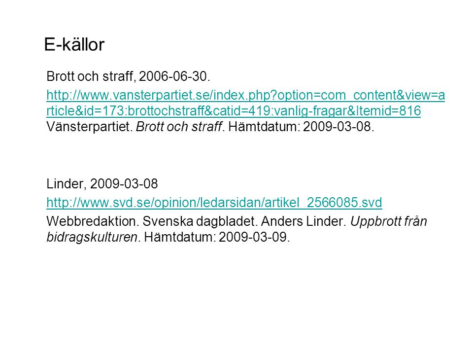 E-källor Brott och straff, 2006-06-30. http://www.vansterpartiet.se/index.php?option=com_content&view=a rticle&id=173:brottochstraff&catid=419:vanlig-