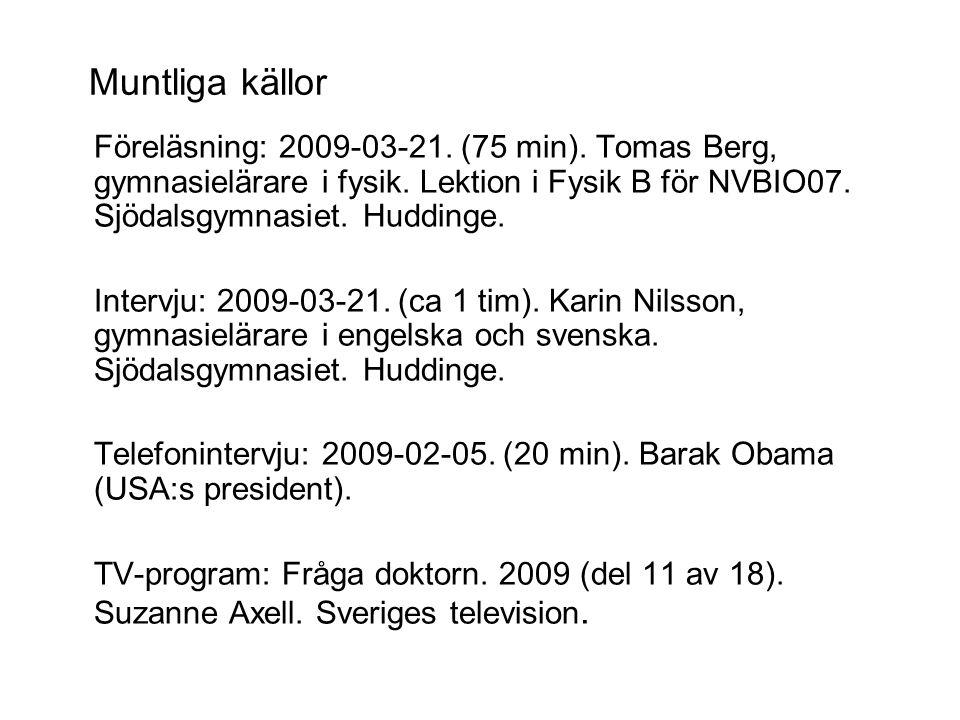 Muntliga källor Föreläsning: 2009-03-21. (75 min). Tomas Berg, gymnasielärare i fysik. Lektion i Fysik B för NVBIO07. Sjödalsgymnasiet. Huddinge. Inte