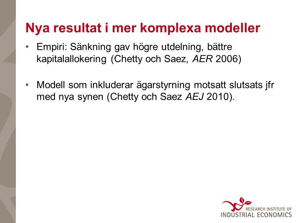 Nya resultat i mer komplexa modeller •Empiri: Sänkning gav högre utdelning, bättre kapitalallokering (Chetty och Saez, AER 2006) •Modell som inkluderar ägarstyrning motsatt slutsats jfr med nya synen (Chetty och Saez AEJ 2010).