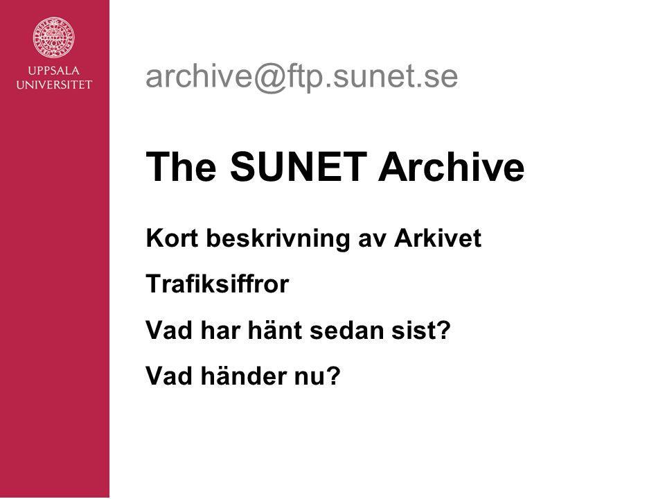 archive@ftp.sunet.se The SUNET Archive Kort beskrivning av Arkivet Trafiksiffror Vad har hänt sedan sist.
