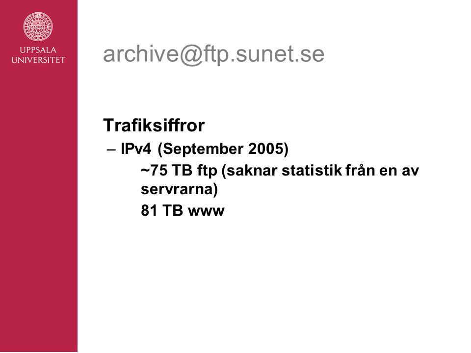 archive@ftp.sunet.se Trafiksiffror –IPv4 (September 2005) ~75 TB ftp (saknar statistik från en av servrarna) 81 TB www