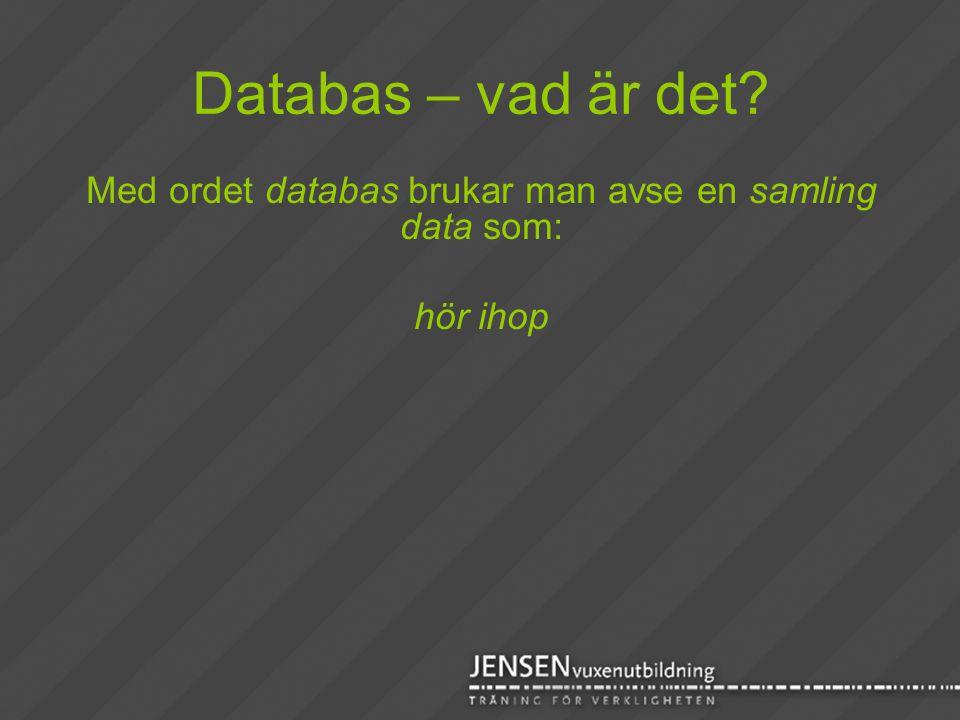 Databas – vad är det? Med ordet databas brukar man avse en samling data som: hör ihop