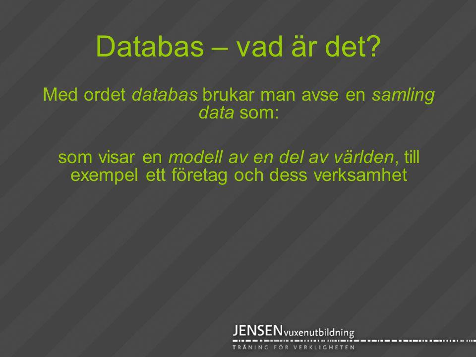 Databas – vad är det? Med ordet databas brukar man avse en samling data som: som visar en modell av en del av världen, till exempel ett företag och de