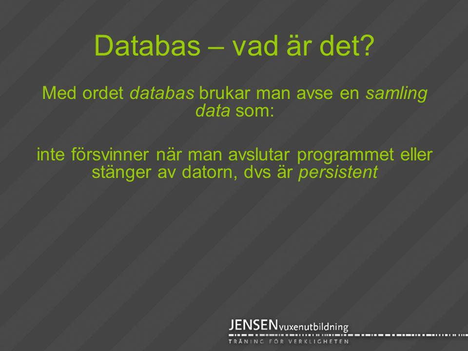 Databas – vad är det? Med ordet databas brukar man avse en samling data som: inte försvinner när man avslutar programmet eller stänger av datorn, dvs