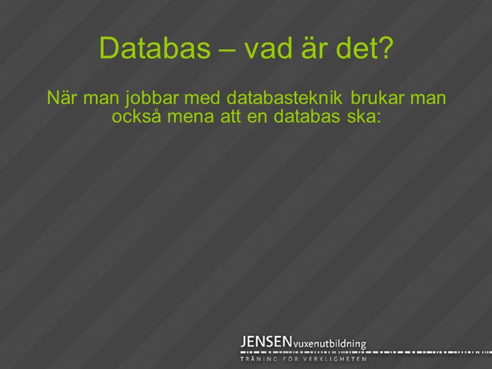 Databas – vad är det? När man jobbar med databasteknik brukar man också mena att en databas ska: