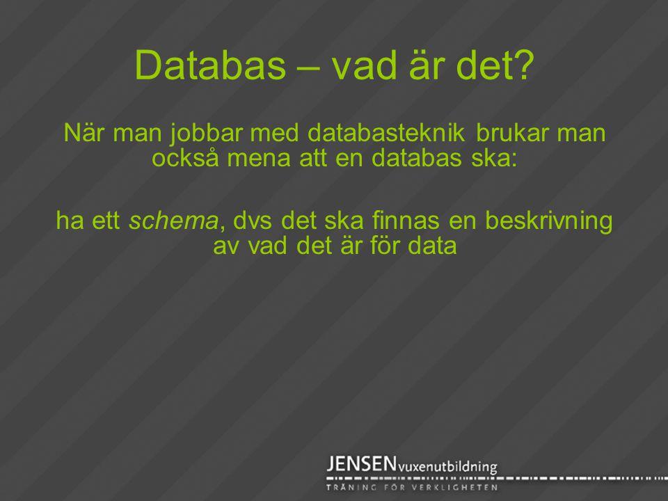 Databas – vad är det? När man jobbar med databasteknik brukar man också mena att en databas ska: ha ett schema, dvs det ska finnas en beskrivning av v
